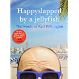 Happyslapped by a Jellyfish: The words of Karl Pilkingtonby Karl Pilkington