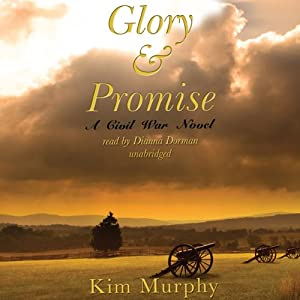 Glory & Promise: A Civil War Novel | [Kim Murphy]