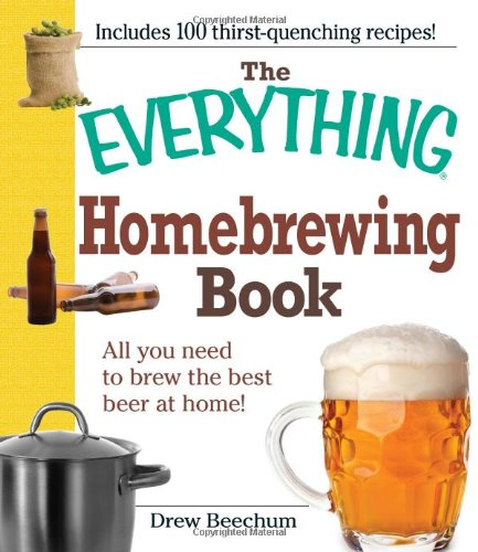 The Everything Homebrewing Book: All you need to brew the best beer at home! (Everything (Hobbies & Games))