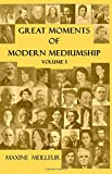 Great Moments of Modern Mediumship, Volume 1