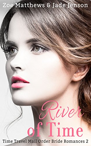 River of Time (Time Travel/ Mail-Order Bride Romance Series, Book 2) (Time Travel/Mail-Order Brides Romance Series)