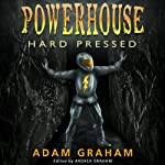 Powerhouse: Hard Pressed: Adventures of Powerhouse, Book 2 (       UNABRIDGED) by Adam Graham Narrated by Scot Wilcox