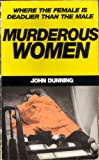 Murderous Women — Shocking True Stories of Modern Lady Killers (0099437104) by John Dunning