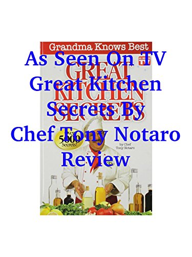 Review: As Seen On TV Great Kitchen Secrets By Chef Tony Notaro Review