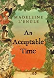 img - for An Acceptable Time (Madeleine L'Engle's Time Quintet) by L'Engle, Madeleine (2007) Paperback book / textbook / text book