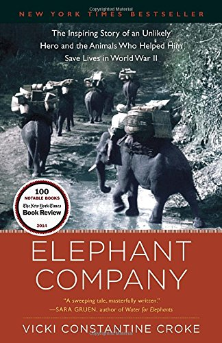 Elephant Company: The Inspiring Story of an Unlikely Hero and the Animals Who Helped Him Save Lives in World War II (Books Elephant Company compare prices)