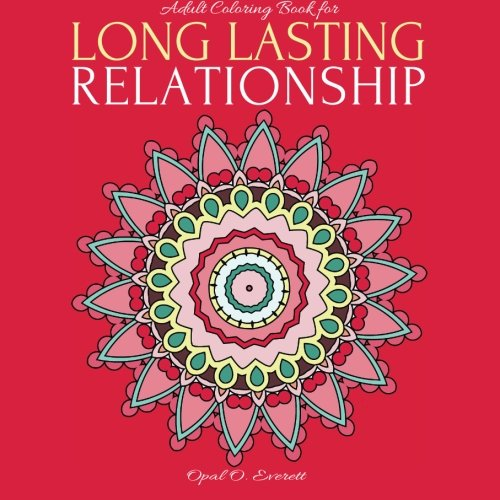 Adult Coloring Book for LONG LASTING RELATIONSHIP: 30 Coloring Pages of Stress Relieving Patterns of Flowery MANDALAS with INSPIRATIONAL LOVE QUOTES ... Life Art Therapy for Grownups) (Volume 1)