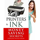 Printers & Ink (Money Saving Secrets Everyone Should Know)