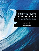 Ableton Live 9 Power!: The Comprehensive Guide Front Cover