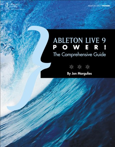 Download ABLETON LIVE 9 POWER: THE COMPREHENSIVE GUIDE (Power!)