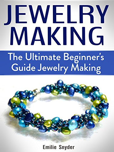 Jewelry Making: The Ultimate Beginner's Guide Jewelry Making (Jewelry Making, Jewelry Making books, Jewelry)