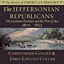 The Jeffersonian Republicans: The Louisiana Purchase and the War of 1812; 1800 - 1823: The Drama of American History (       UNABRIDGED) by Christopher Collier, James Lincoln Collier Narrated by Jim Manchester