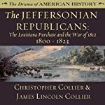 The Jeffersonian Republicans: The Louisiana Purchase and the War of 1812; 1800 - 1823: The Drama of American History | Christopher Collier,James Lincoln Collier