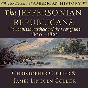 The Jeffersonian Republicans: The Louisiana Purchase and the War of 1812; 1800 - 1823 Audiobook