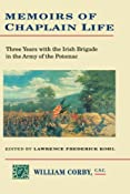 Memoirs of Chaplain Life: 3 Years in the Irish Brigage with the Army of the Potomac (Irish in the Civil War): Lawrence Kohl: 9780823212514: Amazon.com: Books