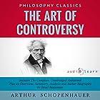 The Art of Controversy by Arthur Schopenhauer: The Complete Work Plus an Overview, Chapter by Chapter Summary and Author Biography! Hörbuch von Arthur Schopenhauer, Israel Bouseman Gesprochen von: Diana Gardiner