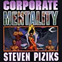 Corporate Mentality (       UNABRIDGED) by Steven Piziks Narrated by Alfred Gingold
