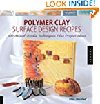 Polymer Clay surface Design Recipes:...