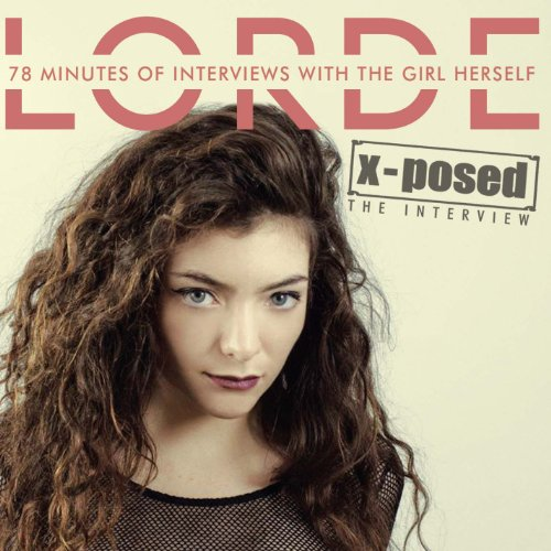 Lorde: X-Posed