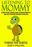 Listening To Mommy: A series of early learning, family life books designed to build self esteem and confidence in your child. (Turdie The Turtle Book 2)