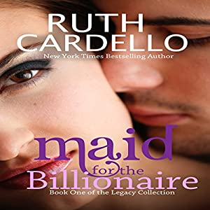 Maid for the Billionaire: Book 1 of the Legacy Collection | [Ruth Cardello]