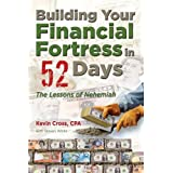 Building Your Financial Fortress in 52 Days: The Lessons of Nehemiah ~ Kevin Cross