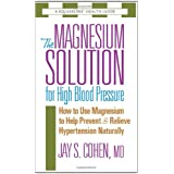 The Magnesium Solution for High Blood Pressure (The Square One Health Guides) ~ Jay S. Cohen