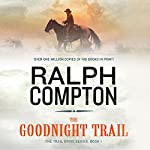 The Goodnight Trail: The Trail Drive, Book 1 | Ralph Compton