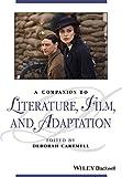 A Companion to Literature, Film and Adaptation (Blackwell Companions to Literature and Culture)