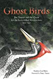 img - for Ghost Birds: Jim Tanner and the Quest for the Ivory-billed Woodpecker, 1935-1941 book / textbook / text book