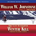 Winter Kill: The Last Gunfighter Audiobook by William Johnstone Narrated by George Guidall