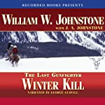 Winter Kill: The Last Gunfighter (       UNABRIDGED) by William Johnstone Narrated by George Guidall
