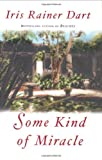 Some Kind of Miracle: A Novel (Dart, Iris Rainer)