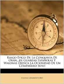 Rasgo pico De La Conquista De Or n de Guardas Espa olas Y