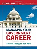 img - for Managing Your Government Career: Success Strategies That Work [Paperback] [2009] (Author) Stewart Liff book / textbook / text book