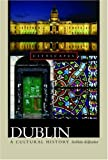 Dublin: A Cultural History (Cityscapes) Siobhan Marie Kilfeather