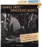 Strange Days Dangerous Nights: Photos From the Speed Graphic Era