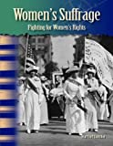 Womens Suffrage: Fighting For Womens Rights (Primary Source Readers - Focus on Women in U.S. History)
