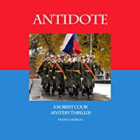 Antidote: A Robert Cook Mystery Thriller (       UNABRIDGED) by John Patrick Lonergan Narrated by Dan Lawson