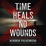 Time Heals No Wounds: A Baltic Sea Crime Novel, Book 1 | Hendrik Falkenberg,Patrick F. Brown - translator