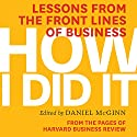 How I Did It: Lessons from the Front Lines of Business Audiobook by  Harvard Business Review, Daniel McGinn Narrated by Mark Cabus, Susan Larkin