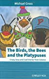 Michael Gross The Birds, the Bees and the Platypuses: Crazy, Sexy and Cool Stories from Science (Erlebnis Wissenschaft)