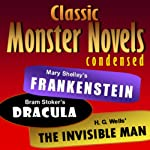 Mary Shelley's Frankenstein, Bram Stoker's Dracula, H. G. Wells' The Invisible Man: Classic Monster Novels Condensed | Joseph Lanzara (adaptations),Mary Shelley,Bram Stoker,H. G. Wells