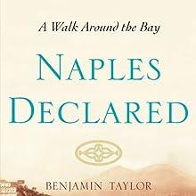 Naples Declared: A Walk Around the Bay (       UNABRIDGED) by Benjamin Taylor Narrated by Edoardo Ballerini