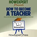 How to Become a Teacher: Your-Step-by-Step Guide to Becoming a Teacher |  HowExpert Press