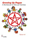 Growing Up Pagan: A Workbook for Wicc...