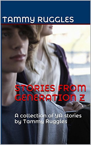 Book: Stories From Generation Z - A collection of YA stories by Tammy Ruggles by Tammy Ruggles