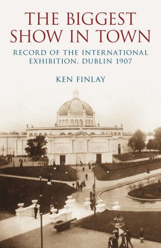 Biggest Show in Town: Record of the International Exhibition, Dublin 1907