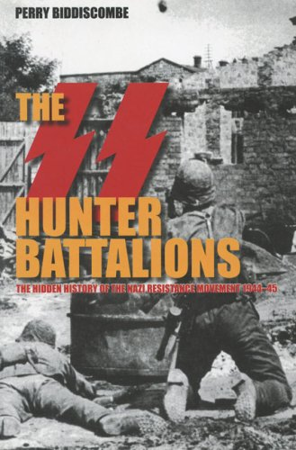 The SS Hunter Battalions: The Hidden History of the Nazi Resistance Movement 1944-5 (Revealing History)