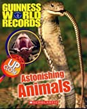 Guinness World Records: Astonishing Animals up Close (0439715687) by Joanne Mattern